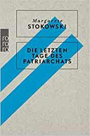 Margarete Stokowski: Die Letzten Tage des Patriarchats
