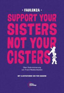 FaulenzA: SUPPORT YOUR SISTERS NOT YOUR CISTERS Über Diskriminierung von trans*Weiblichkeiten